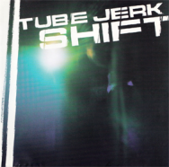 Tube Jerk - Shift