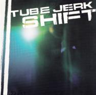Tube Jerk - Shift